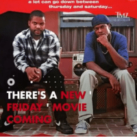 There might be a new Friday movie on the way! Are y'all excited?! 😳via @TMZ_TV @pmwhiphop pmw: a lot can go down between  thursday and Saturday...  IMZ  THERE'S A There might be a new Friday movie on the way! Are y'all excited?! 😳via @TMZ_TV @pmwhiphop pmw