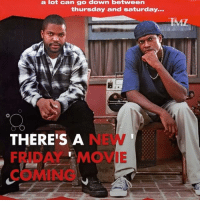 BIG NEWS! Is a new Friday movie coming?! icecube friday tmz: a lot can go down between  thursday and Saturday...  RIML  THERE'S A  FRTB A MOVIE BIG NEWS! Is a new Friday movie coming?! icecube friday tmz