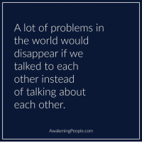 Memes, World, and 🤖: A lot of problems in  the world would  disappear if we  talked to each  other instead  of talking about  each other  AwakeningPeople.com