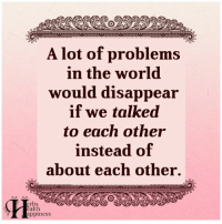 Memes, World, and 🤖: A lot of problems  in the world.  would disappear  if we talked  to each other  instead of  about each other.  rbs  alth  appiness Pass it on (y)