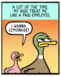 Memes, Cartoons, and Kids: A LOT OF THE TIME,  MY KIDS TREAT ME  LIKE A PAID EMPLOYEE  I WANNA  LEMONADE!  2 Trying a new format of posting my 4 panel cartoons. 😊