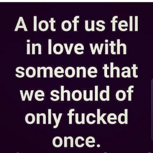 That hurts 😬💀: A lot of us fel  in love with  someone that  we should of  only fucked  once. That hurts 😬💀