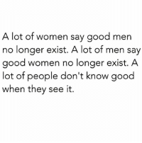 Facts, Memes, and Wshh: A lot of women say good men  no longer exist. A lot of men say  good women no longer exist. A  lot of people don't know good  when they see it. Facts 💯 WSHH