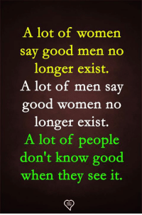 Facts, Memes, and Good: A lot of womern  say good men no  longer exist.  A lot of men sav  ood women no  longer exist.  A lot of people  don't know good  when thev see it. Facts!