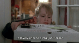 Pizza, Cheese, and For: a lovely cheese pizza, just for me