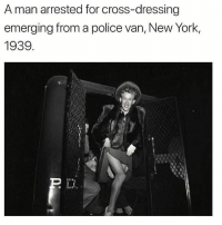 Fabulous can't be tamed 💅🏼: A man arrested for cross-dressing  emerging from a police van, New York,  1939 Fabulous can't be tamed 💅🏼