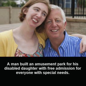 admission: A man built an amusement park for his  disabled daughter with free admission for  everyone with special needs.