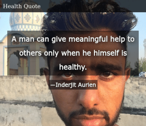 SIZZLE: A man can give meaningful help to others only when he himself is healthy.