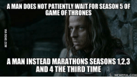As a Game of Thrones diehard fan, April seems too far away... http://9gag.com/gag/aQ4x20q?ref=fbp: A MAN DOES NOT PATIENTLY WAIT FOR SEASON 50F  GAME OF THRONES  A MANINSTEAD MARATHONS SEASONS12,3  AND 4THE THIRD TIME  MEMEFUL COM As a Game of Thrones diehard fan, April seems too far away... http://9gag.com/gag/aQ4x20q?ref=fbp