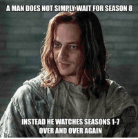 Watches, Man, and For: A MAN DOES NOT SIMPLY WAIT FOR SEASON 8  INSTEAD HE WATCHES SEASONS 1-7  OVER AND OVER AGAIN https://t.co/h65hERhy8w