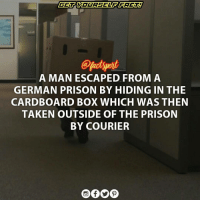 Boxing, Climbing, and Drug Dealer: A MAN ESCAPED FROM A  GERMAN PRISON BY HIDING IN THE  CARDBOARD BOX WHICH WAS THEN  TAKEN OUTSIDE OF THE PRISON  BY COURIER The inmate hid in a cardboard box and was taken out of the prison by courier A manhunt is under way in western Germany for a convicted drug dealer who escaped by mailing himself out of jail. The 42-year-old Turkish citizen - who was serving a seven-year sentence - had been making stationery with other prisoners destined for the shops. At the end of his shift, the inmate climbed into a cardboard box and was taken out of prison by express courier. His whereabouts are still unknown. The chief warden of the jail told the BBC this was an embarrassing incident.