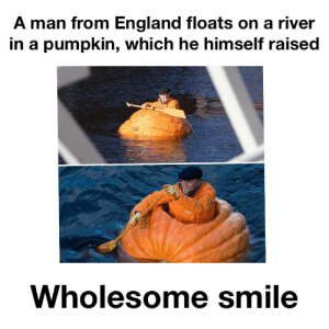 And wholesome mankin: A man from England floats on a river  in a pumpkin, which he himself raised  Wholesome smile And wholesome mankin