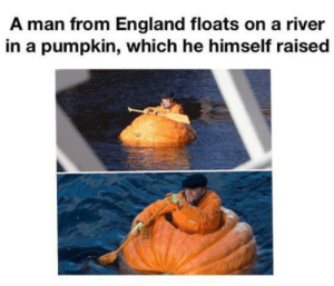 awesomacious:  I like this man!: A man from England floats on a river  in a pumpkin, which he himself raised awesomacious:  I like this man!