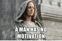 Working from Home: A MAN HAS NO  MOTIVATION  memegeneratornet Working from Home