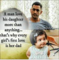 man love: A man love  his daughter  more than  anything...  that's why every  girl's first love  is her dad  Girly  O Ins