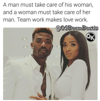 Memes, Respect, and Squad: A man must take care of his woman,  and a woman must take care of her  man. Team work makes love work  COOOGBoomBostio LHHH comes on tonight. 👑👑👑👑💯💯💯 🔥Go Follow the King of Quotes 🔥👣👣 @ogboombostic @ogboombostic Follow Our biggest supporter @officialfarrahgray Follow Our Team Page 👉 @quotekillahs 👈 👣Follow the QK Squad @terryderon @ogboombostic @tales4dahood @just2vicious @boutmyblessings ogboombostic quotekillahs kingofquotes princesslove rayj lhhh lhhhollywood loveandhiphop loveandhiphophollywood relationshipadvice haters jealousy truestory trust respect realtalk imjustsaying facts thatpart accurate reallytho truthbetold loyalty straightup factsonly worstfeeling lonely trustissues breakups lovingyou
