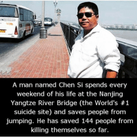 """Being Alone, Family, and Life: A man named Chen Si spends every  weekend of his life at the Nanjing  Yangtze River Bridge (the World's #1  suicide site) and saves people from  jumping. He has saved 144 people from  killing themselves so far. This man is a light warrior, standing in his own divine power healing all those in need. """"Not all heroes wear capes"""" 🎭💙. - We really need to be kind to everyone we meet and even if that person is not kind in return you do not have to lower your vibes to meet theirs, raise your vibes higher by raising people up to your level. """"Everyone you meet is fighting a battle you know nothing about. Be Kind. Always."""" - I've had the thought run through my mind when I was younger. I didn't have a family that understood me or even felt like that were my family. I knew it wasn't life that I hated by the pain I allowed myself to be engulfed in. It's amazing how much you can sacrifice when you already have nothing but that is what I did. Anything and everything that caused me pain I let go and I felt completely alone for a period of time only to find myself stress free and no more pain. """"People who die by suicide don't want to end their life, they want to end their pain."""" - nanjing bethechange standup911 We All Have A Story …"""