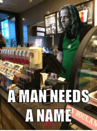 A MAN NEEDS  A NAME Typical Starbucks barista