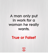 Put In Work: A man only put  in work for a  woman he really  WantS.  True or False?  RO  RELATIONSHIP  OUOTE