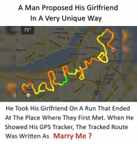 Memes, Run, and Gps: A Man Proposed His Girlfriend  In A Very Unique Way  75°  East  Cambridge Lederman  Binney St  SPark  North End  Main St  Cambridgs  dgeport  Beacon Hill  MIT  wntown  2A  Ba  Leather  District  90  Ke  93  He Took His Girlfriend On A Run That Ended  At The Place Where They First Met. When He  Showed His GPS Tracker, The Tracked Route  Was Written As Marry Me? Awesome 😍😍❤️❤️