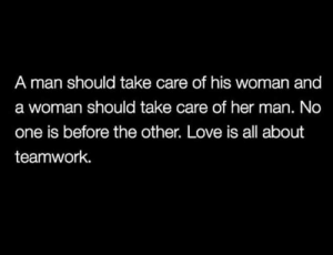 Love, Hood, and Her: A man should take care of his woman and  a woman should take care of her man. No  one is before the other. Love is all about  teamwork. 🎯