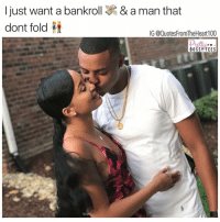 Anaconda, Facts, and Memes: & a man that  I just want a bankroll  dont fold  IG @QuotesFromTheHeart 100  iatil  BOSSYOTEES 💯💯💯😍 Big Facts Check out our other page @prettybossytees for Hustle Quotes and Tees 🛍💓