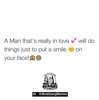 take note   LIKE my page —> Spectacular: A Man that's really in love  will do  things just to put a smile  on  your face!  IG @MulaGangMemes take note   LIKE my page —> Spectacular