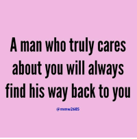 Facts, Memes, and Relationships: A man who truly cares  about you will always  tind his way back to you  ammw2685 💯💯💯💖💖 facts woman women strongwoman strongwomen inspiration romantic relationship relationships lady ladies girlfriend realtalk realdeal reallife tagafriend strong positivevibes female couples souls soulmates soul iloveyou ilovehim female quotesdaily couple couplegoals she