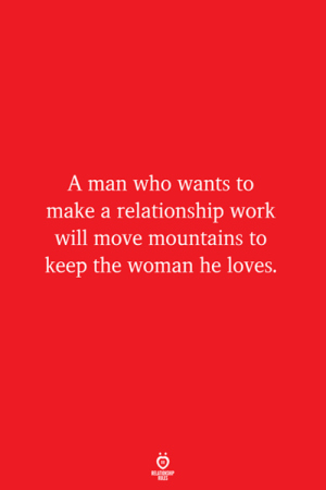 Make A, Who, and Man: A man who wants to  make a relationship worlk  will move mountains to  keep the woman he loves.  ELATION  ULES