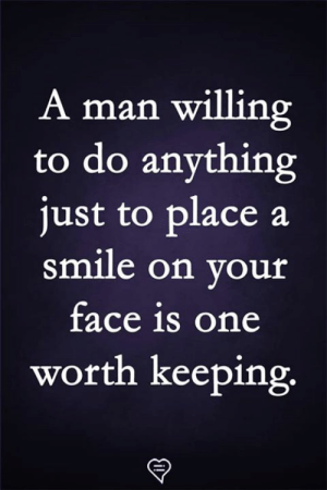 Memes, Smile, and 🤖: A man willing  to do anything  iust to place a  smile on vour  face is one  worth keeping