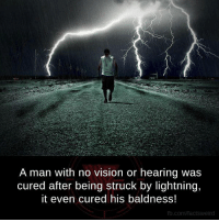 Memes, Vision, and fb.com: A man with no vision or hearing was  cured after being struck by lightning,  it even cured his baldness!  fb.com/factsweird