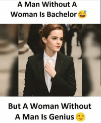 Independent women are classy! Few men are genius as well 😜 Follow @_dekhbhai_ for memes 👍🏻: A Man Without A  Woman Is Bachelor  But A Woman Without  A Man Is Genius Independent women are classy! Few men are genius as well 😜 Follow @_dekhbhai_ for memes 👍🏻