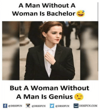 Twitter: BLB247 Snapchat : BELIKEBRO.COM belikebro sarcasm meme Follow @be.like.bro: A Man Without A  Woman Is Bachelor  But A Woman Without  A Man Is Genius  K @DESIFUN 증@DESIFUN  @DESIFUN DESIFUN.COM Twitter: BLB247 Snapchat : BELIKEBRO.COM belikebro sarcasm meme Follow @be.like.bro
