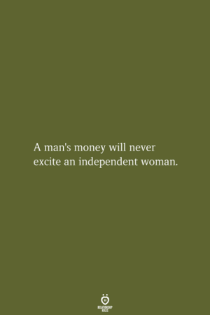 Excite: A man's money will never  excite an independent woma  RELATIONSHIP  LES