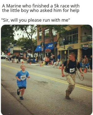 "Were doing this together: A Marine who finished a 5k race with  the little boy who asked him for help  ""Sir, will you please run with me""  ONS  554  605 Were doing this together"
