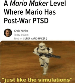 """Super Mario, Mario, and Kohler: A Mario Maker Level  Where Mario Has  Post-War PTSD  Chris Kohler  Today 3:00pm  Filed to: SUPER MARIO MAKER 2  """"just like the simulations"""" Just like my grandfather"""