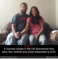 brother-and-sisters: A married couple in the UK discovered they  were twin brother and sister separated at birth  weird-facts.org  @facts weird
