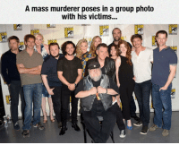 Mass, Group, and Photo: A mass murderer poses in a group photo  with his victims...  ON <p>Poor Unsuspecting Victims.</p>