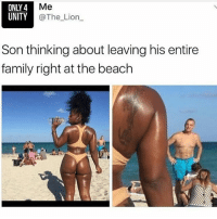 Bruh, Family, and Lmao: A Me  UNITY  @The Lion  Son thinking about leaving his entire  family right at the beach 😂😂😂😂😂 @pettyside @pettyside lol . . . . . . . . . . . . . . . . . . . lmao wtf toofunny imdone yeahyeah factsandjokes gmpost funnygram bestmemes wshh moodaf what nochill bruh stop bullshit hahahaha justforfun we ppl factsonly damn always niggasbelike bitchesbelike younotme damn lovethis bootyfordays