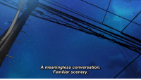 Familiar,  Scenery, and  Meaningless: A meaningless conversation.  Familiar scenery