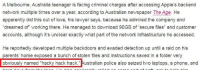 """Apparently, Lawyer, and Love: A Melbourne, Australia teenager is facing criminal charges after accessing Apple's backend  network multiple times over a year, according to Australian newspaper The Age. He  apparently did this out of love, his lawyer says, because he admired the company and  """"dreamed of working there. He managed to download 90GB of secure files"""" and customer  accounts, although it's unclear exactly what part of the network infrastructure he accessed  He reportedly developed multiple backdoors and evaded detection up until a raid on his  parents' home exposed a bunch of stolen files and instructions saved in a folder very  obviously named """"hacky hack hack."""" Australian police also seized two laptops, a phone, and Is this Australian Version Control?"""