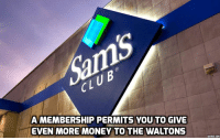 waltons: A MEMBERSHIP PERMITS YOU TO GIVE  EVEN MORE MONEY TO THE WALTONS  ADDTEXT.COM