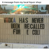 Head, Memes, and Shit: A message from my local liquor shop:  SPEED  LIMIT  HEAD COFFEE  DLE PARK AGENCY  ANTIQUES& ART  nDKA HAS NEVER  BEEN RECALLED  FOR E COLT Real shit though...