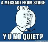 Stage Crew: A MESSAGE FROM STAGE  CREW  memegenerator
