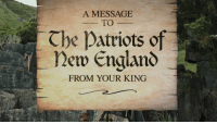England, Memes, and Patriotic: A MESSAGE  TO  Che patriots of  Mew England  FROM YOUR KING A message to the Patriots of New England from your king  Dilly Dilly!  https://t.co/agz3dcGrX4