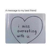 Best Friend, Best, and Girl Memes: A message to my best friend  i miss  overeatin  with U. tag tag taggggg