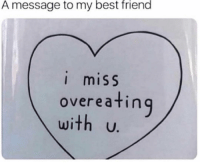 Tag this BFF lol: A message to my best friend  I miSS  overeatin  with u Tag this BFF lol