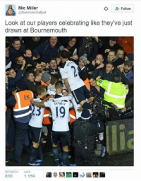 Tweet of the day from a Spurs fan  Shots fired 😂😂: A  Mic Miller  Follow  @Baron Von Saltpot  Look at our players celebrating like they've just  drawn at Bournemouth Tweet of the day from a Spurs fan  Shots fired 😂😂