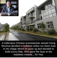 Memes, 🤖, and The Residents: A millionaire Chinese businessman named Xiong  Shuihua decided to bulldoze entire run down huts  In his Village Where he grew up and decided to  build luxury flats, then gave the keys to the  residents instead... for free.  o.com/factsweird