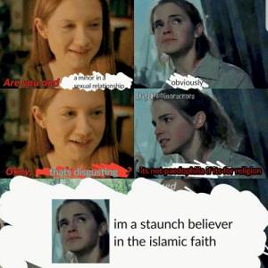 Hermoine granger = hamina al-galami: a minor in a  Are you and  obviously  sexual relationship  IGDamjonescenes  that's disgusting  fits not paedophiliaifits for religion  Okay  d  im a staunch believer  in the islamic faith Hermoine granger = hamina al-galami